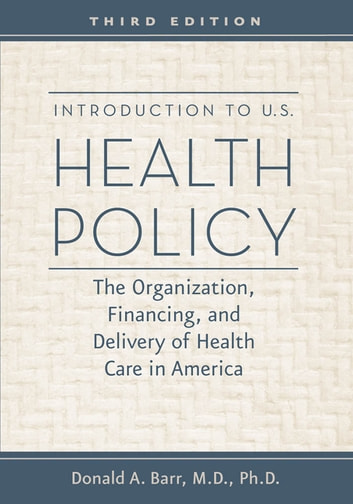 Introduction to U.S. Health Policy - The Organization, Financing, and Delivery of Health Care in America ebook by Donald A. Barr