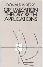 Optimization Theory with Applications ebook by Donald A. Pierre