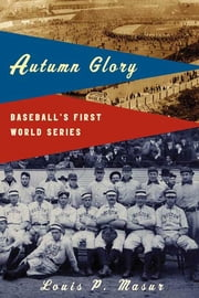 Autumn Glory - Baseball's First World Series ebook by Louis P. Masur