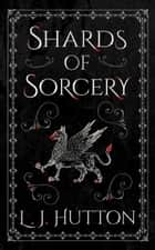Shards of Sorcery ebook by L. J. Hutton