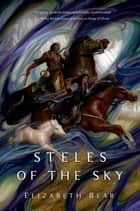Steles of the Sky ebook by Elizabeth Bear