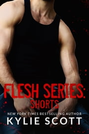 Flesh Series: Shorts ebook by Kylie Scott