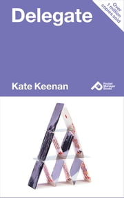 Delegate: Learn How To Let Go With Confidence And Get More Done ebook by Kate Keenan
