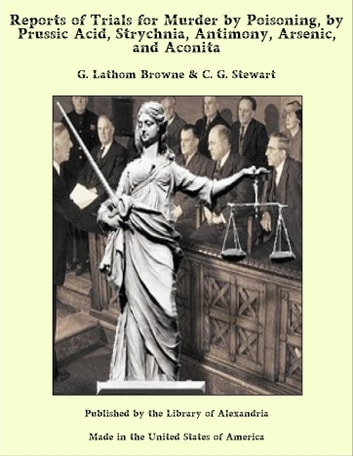 Reports of Trials for Murder by Poisoning, by Prussic Acid, Strychnia, Antimony, Arsenic, and Aconita ebook by G. Lathom Browne & C. G. Stewart