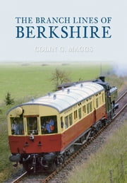 The Branch Lines Of Berkshire ebook by Colin G. Maggs