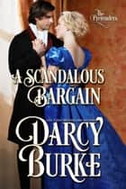 A Scandalous Bargain ebook by Darcy Burke