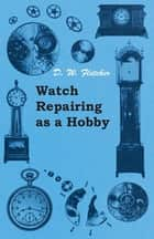 Watch Repairing as a Hobby ebook by
