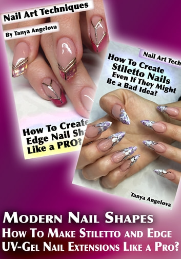 Modern Nail Shapes How To Make Stiletto And Edge UV Gel Extensions Like