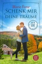 Schenk mir deine Träume - Lost in Love Die Green-Mountain-Serie 4 ebook by Marie Force, Lena Kraus