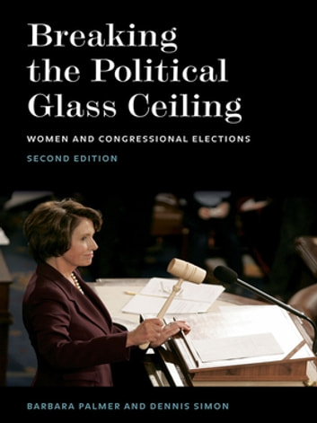 Breaking the Political Glass Ceiling - Women and Congressional Elections ebook by Barbara Palmer,Dennis Simon