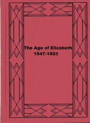 The Age of Elizabeth; 1547-1603 ebook by Arundell James Kennedy Esdaile