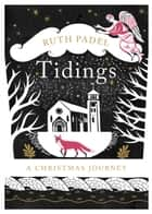 Tidings - A Christmas Journey ebook by Ruth Padel