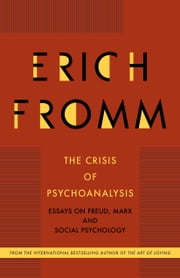 The Crisis of Psychoanalysis - Essays on Freud, Marx and Social Psychology ebook by Erich Fromm