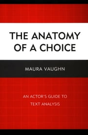The Anatomy of a Choice - An Actor's Guide to Text Analysis ebook by Maura Vaughn