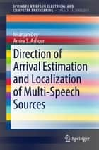 Direction of Arrival Estimation and Localization of Multi-Speech Sources ebook by Nilanjan Dey, Amira S. Ashour
