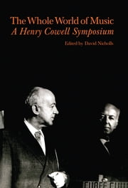 Whole World of Music - A Henry Cowell Symposium ebook by David Nicholls