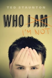 Who I'm Not ebook by Ted Staunton