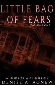 Little Bag of Fears: Vol. 1 - A Horror Anthology ebook by Denise A. Agnew