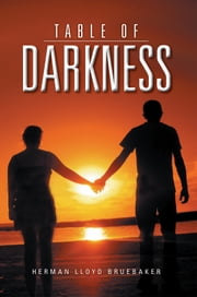 Table of Darkness ebook by Herman Lloyd Bruebaker