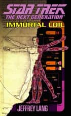 Immortal Coil - Star Trek The Next Generation ebook by Jeffrey Lang
