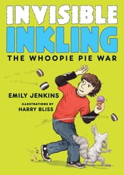 Invisible Inkling: The Whoopie Pie War ebook by Emily Jenkins,Harry Bliss