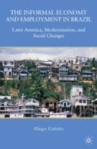 The Informal Economy and Employment in Brazil - Latin America, Modernization, and Social Changes ebook by D. Coletto