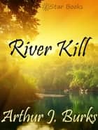 River Kill eBook by Arthur J. Burks
