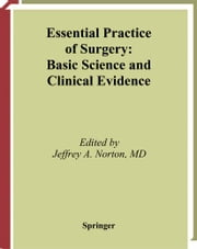 Essential Practice of Surgery - Basic Science and Clinical Evidence ebook by Jeffrey Norton,M. Li,M.K. Shirazi,R. Randal Bollinger,Alfred E. Chang,Stephen F. Lowry,Sean J. Mulvihill,Harvey I. Pass,Robert W. Thompson