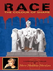 RACE - THE COLOUR OF SHAME ebook by Marie-Madeleine MacLean