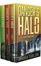 Holly Danger Boxed Set: Danger's Halo, Danger's Vice, Danger's Race - Books 1-3 ebook by Amanda Carlson