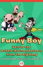 Funny Boy Versus the Bubble-Brained Barbers from the Big Bang ebook by Mike Dietz,Dan Gutman