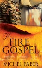The Fire Gospel ebook by Michel Faber