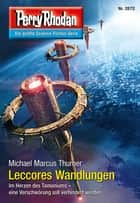 Perry Rhodan 2872: Leccores Wandlungen (Heftroman) ebook by Michael Marcus Thurner