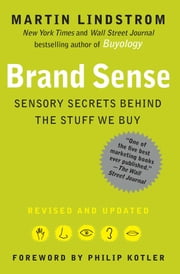 BRAND sense - Sensory Secrets Behind the Stuff We Buy ebook by Martin Lindstrom,Philip Kotler