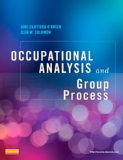 Occupational Analysis and Group Process ebook by Jane Clifford O'Brien,Jean W. Solomon