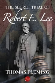 The Secret Trial of Robert E. Lee ebook by Thomas Fleming