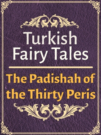 The Padishah of the Thirty Peris ebook by Turkish Fairy Tales