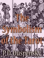 The Symbolism Of The Tarot 電子書籍 by P. D. Ouspensky