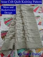 Aran Crib Quilt Knitting Pattern Moss and Basketweave Design ebook by Tracy Zhang