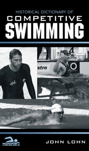 Historical Dictionary of Competitive Swimming ebook by John P. Lohn