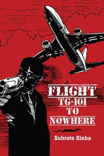 Flight TG-101 to nowhere ebook by Subroto Sinha