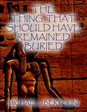 The Thing That Should Have Remained Buried ebook by Michael Bertolini