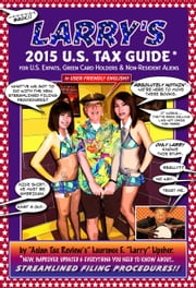 Larry's 2015 U.S. Tax Guide for U.S. Expats, Green Card Holders and Non-Resident Aliens in User-Friendly English ebook by Laurence E. 'Larry' Lipsher