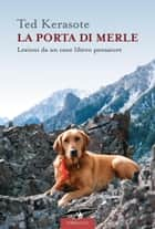 La porta di Merle ebook by Ted Kerasote