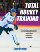 Total Hockey Training ebook by Sean C. Skahan