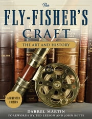The Fly-Fisher's Craft - The Art and History ebook by Darrel Martin,Ted Leeson,John Betts