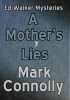 A Mother's Lies - Ed Walker Mysteries, #5 ebook by Mark Connolly