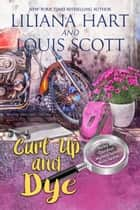 Curl Up and Dye ebook by Liliana Hart, Louis Scott