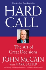 Hard Call - Great Decisions and the Extraordinary People Who Made Them ebook by John McCain,Mark Salter