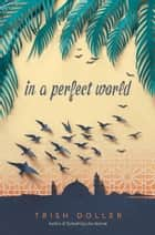 In a Perfect World ebook by Trish Doller